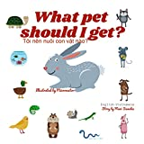 What pet should I get?  Tôi nên nuôi con vật nào: Dual Language Edition English-Vietnamese