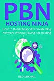 Private Blog Network Hosting Ninja: How To Build Cheap SEO Private Blog Network Without Paying For Hosting (English Edition)