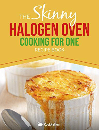 Skinny Halogen Oven Cooking For One: Single Serving, Healthy, Low Calorie Halogen Oven Recipes Under 200, 300 and 400 Calories (English Edition)