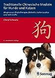 Traditionelle Chinesische Medizin für Hunde und Katzen: Akupressur, Phytotherapie, Diätetik, Futterzusätze und Nährstoffe
