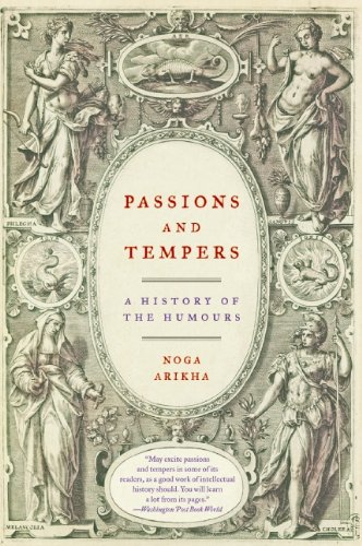 Passions and Tempers: A History of the Humours por Noga Arikha