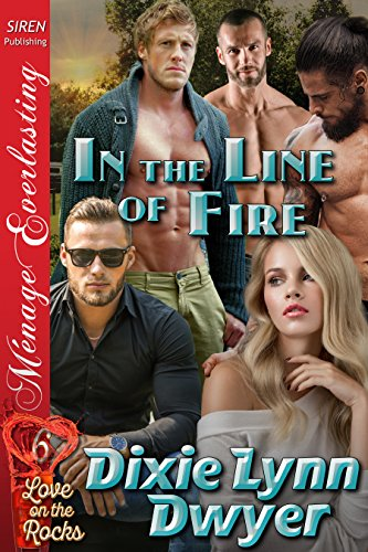 in-the-line-of-fire-love-on-the-rocks-6-siren-publishing-menage-everlasting