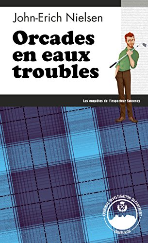 Orcades en eaux troubles: Premier Prix Littéraire du salon de Niort 2018 (Les enquêtes de l'inspecteur Sweeney t. 15) par John-Erich Nielsen