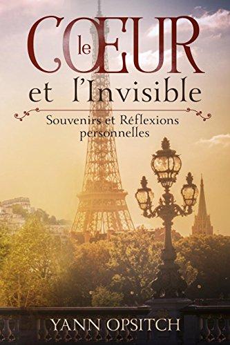 Le Coeur et l'Invisible: Souvenirs et Réflexions personnelles par Mr Yann Opsitch