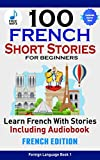 #6: 100 French Short Stories For Beginners Learn French With Short Stories Including Audiobook: French Edition Foreign Language Book 1