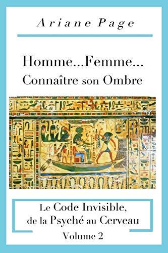 Homme...Femme...Connaître Son Ombre: Le Code Invisible, de la Psyché À La Cellule, Volume 2 par Ariane Page