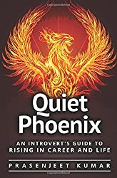 Quiet Phoenix: An Introvert's Guide to Rising in Career & Life: Volume 1 by Prasenjeet Kumar (2016-06-22)