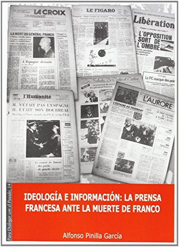 Portada del libro Ideología e información. La prensa francesa ante la muerte de Franco. (Para dialogar con el pasado) de Alfonso Pinilla García (11 mar 2013) Tapa blanda