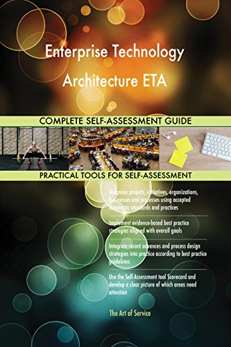 Enterprise Technology Architecture ETA All-Inclusive Self-Assessment - More than 680 Success Criteria, Instant Visual Insights, Comprehensive Spreadsheet Dashboard, Auto-Prioritized for Quick Results -