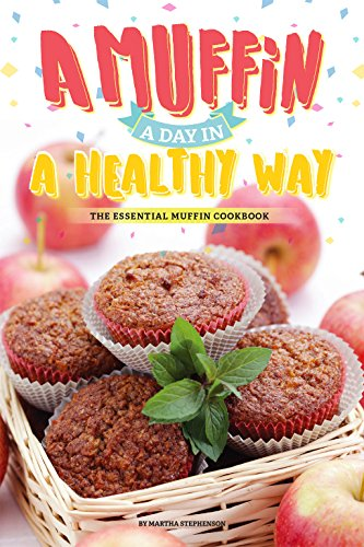 a-muffin-a-day-in-a-healthy-way-the-essential-muffin-cookbook-english-edition