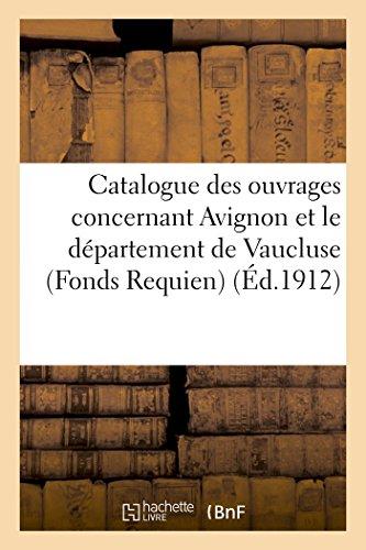 Catalogue Des Ouvrages Concernant Avignon Et Le Département de Vaucluse Fonds Requien, (Generalites)