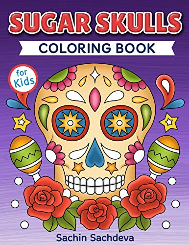 Sugar Skulls Coloring Book for Kids: Day of the Dead - Easy, beautiful and big designs coloring pages for kids 4 to 12 years -