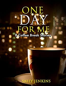 One Day for Me - 8 Coffee Break Stories: Tales of Crime, Romance and Trickery by [Jenkins, Sally]