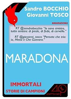 Maradona (Immortali - Storie di campioni) di [Tosco Giovanni, Bocchio Sandro]