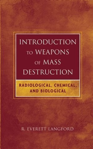 Introduction to Weapons of Mass Destruction: Radiological, Chemical, and Biological 1st edition by Langford, R. Everett (2004) Hardcover
