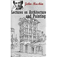 Lectures on Architecture and Painting (15 original Plates) Annotated Author's Biography and Illustrated 10 Works Author's Painting Pictures (English Edition)