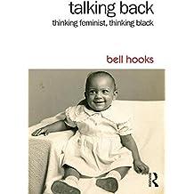 Talking Back: Thinking Feminist, Thinking Black by bell hooks (2014-11-05)
