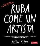 Ruba come un artista: Per essere più creativo nel lavoro e nella vita