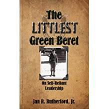 The Littlest Green Beret: Self-Reliance Learned from Special Forces and Self Leadership Honed as a Business Executive (English Edition)