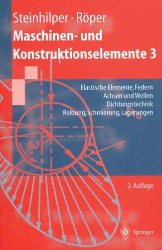 ruktionselemente 3: Elastische Elemente, Federn Achsen und Wellen Dichtungstechnik Reibung, Schmierung, Lagerungen (Springer-Lehrbuch) (Insel Lagerung)