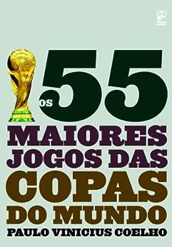 Os 55 maiores jogos das copas do mundo von [Coelho, Paulo Vinicius]