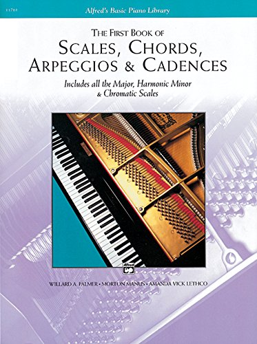 The First Book of Scales, Chords, Arpeggios & Cadences Piano Book Piano (Alfred's Basic Piano Library)