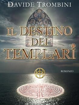Il Destino dei Templari (Italian Edition) von [Trombini, Davide]