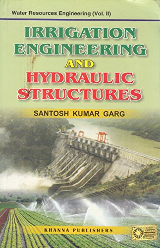 Irrigation Engineering and Hydraulic Structures : Water Resources Engineering - Vol. II