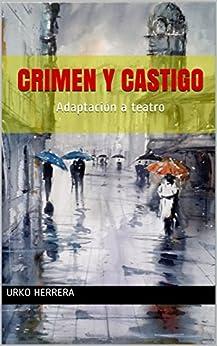 Crimen Y Castigo: Adaptación A Teatro por Fiodor Dostoyevski