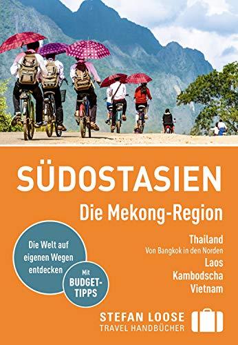Stefan Loose Reiseführer Südostasien, Die Mekong Region: mit Downloads aller Karten (Stefan Loose Travel Handbücher E-Book)