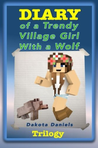 Diary of a Trendy Village Girl with a Wolf Trilogy (Book 1, Book 2, and Book 3) (Minecraft Wolf Girl)