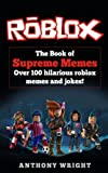 The Book of Supreme Memes: Over 100 Hilarious Roblox Memes and Jokes!