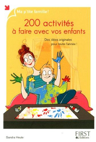 200 activités à faire avec vos enfants : Des idées originales pour toutes l'année !
