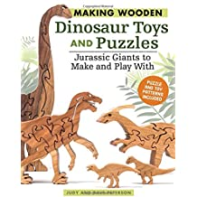Making Wooden Dinosaur Toys and Puzzles: Jurassic Giants to Make and Play