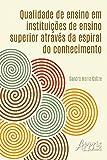 Qualidade de ensino em instituições de ensino superior através da espiral do conhecimento (Educação e Pedagogia) (Portuguese Edition)