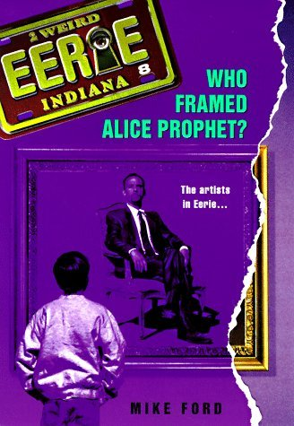 Who Framed Alice Prophet? (Eerie, Indiana, No. 8) by Michael Thomas Ford (1998-03-01)