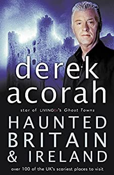 Haunted Britain and Ireland: Over 100 of the Scariest Places to Visit in the UK and Ireland by [Acorah, Derek]