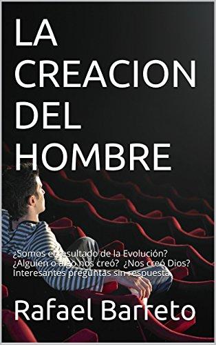 LA CREACION DEL HOMBRE: ¿Somos el resultado de la Evolución? ¿Alguien o algo nos creó? ¿Nos creó Dios? Interesantes preguntas sin respuesta. (GRANDES ENIGMAS nº 2)