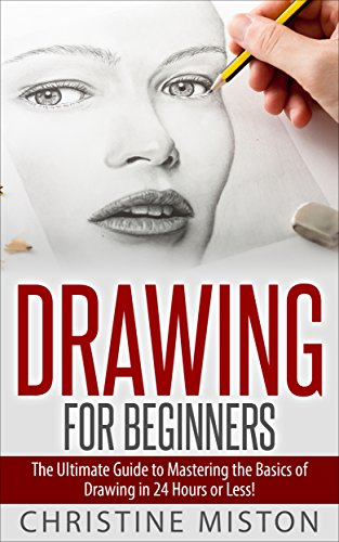 s: The Ultimate Guide to Learning How to Master the Basics of Drawing in 24 Hours or Less! (Drawing - How to Draw - Drawing for Beginners ... - Drawing Books - Draw) (English Edition) ()