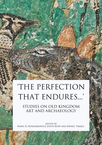 'the Perfection That Endures...': Studies in Old Kingdom Art and Archaeology