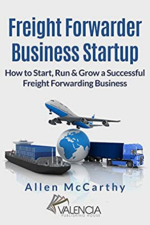 Freight Forwarder Business Startup: How to Start, Run & Grow a