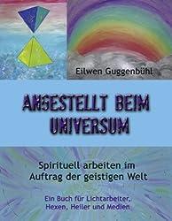 Angestellt beim Universum: Spirituell arbeiten im Auftrag der geistigen Welt