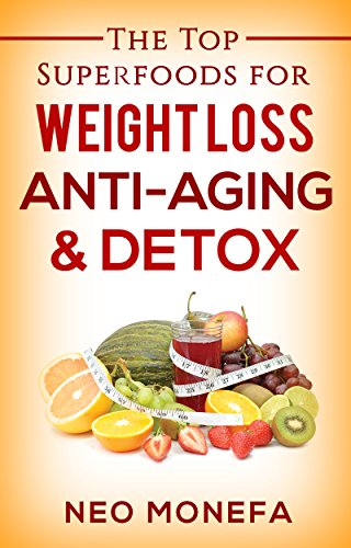 SUPERFOODS: The Top Superfoods for Weight Loss, Anti-Aging & Detox (Superfoods Smoothies-  Superfoods Recipe- Superfoods for Sex-  Superfood Diet- Superfoods Cookbook- Superfoods Rx)