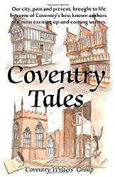 Coventry Tales: Our city, past and present, brought to life by some of Coventry's best-known authors and most exciting up-and-coming writers