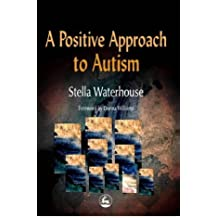 A Positive Approach to Autism by Donna Williams (Foreword), Stella Waterhouse (1-Sep-1999) Paperback