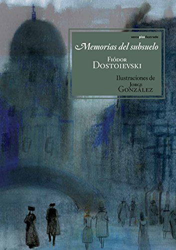 Memorias Del Subsuelo (Sexto Piso Ilustrado) por Fiódor Dostoievski