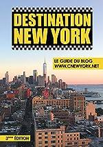 Destination New York - Le Guide du Blog ©New York.net - 3ème Edition de Didier Forray