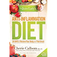 The Juice Lady's Anti-Inflammation Diet: 28 Days to Restore Your Body and Feel Great