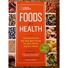 National Geographic Foods for Health: Choose and Use the Very Best Foods for Your Family and Our Planet (2013-12-24)
