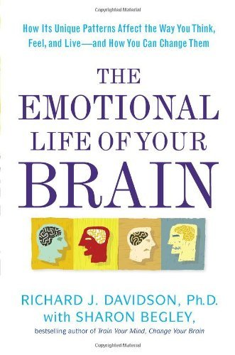 The Emotional Life of Your Brain: How Its Unique Patterns Affect the Way You Think, Feel, and Live--and How You Ca n Change Them by Richard J. Davidson (2012-03-01)